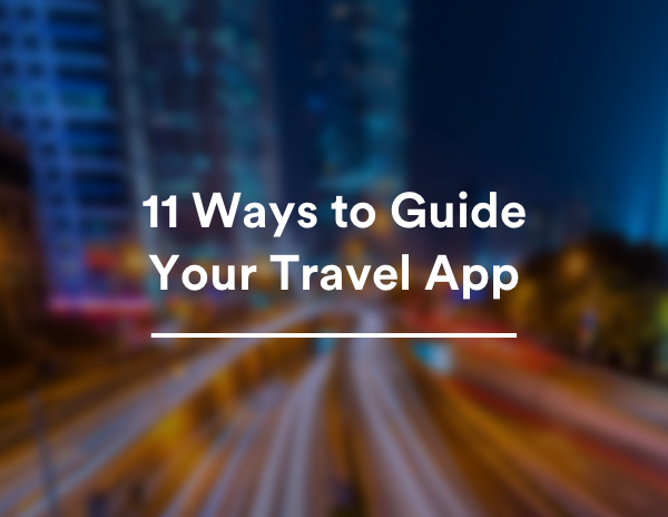 11 Ways to Guide Your Travel App