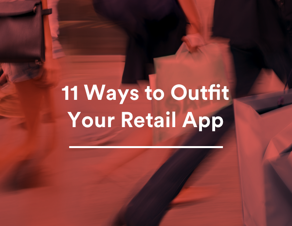 11 Ways to Outfit Your Retail App