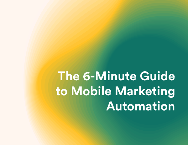 The 6-Minute Guide to Mobile Marketing Automation