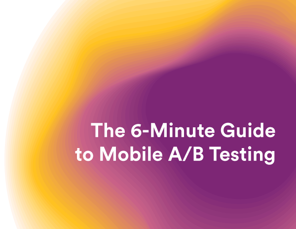 The 6-Minute Guide to Mobile A/B Testing