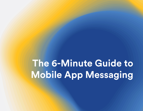 The 6-Minute Guide to Mobile App Messaging