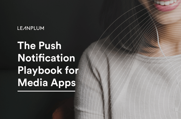 The Push Notification Playbook for Media Apps
