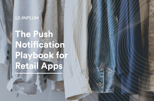 Get the guide to better push notification engagement for retail and shopping apps. Download today!