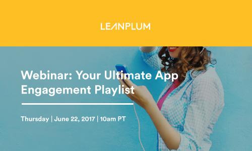 Webinar: Your Ultimate App Engagement Playlist