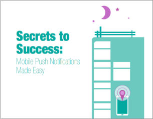 Secrets to Success: Mobile Push Notifications Made Easy
