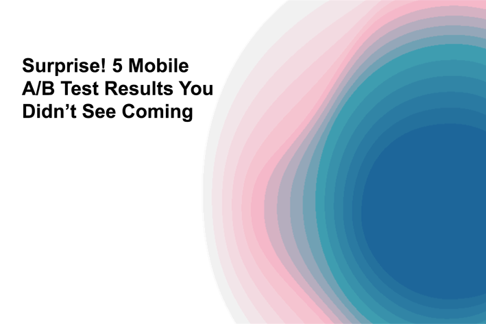 Surprise! 5 Mobile A/B Test Results You Never Saw Coming | Leanplum